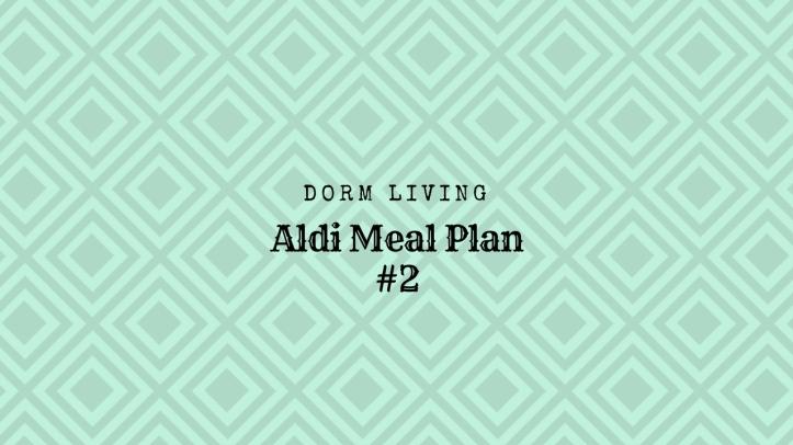 Dorm Living Aldi Meal Plan #2 – All the Frugal
